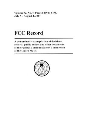 FCC Record, Volume 32, No. 7, Pages 5469 to 6435, July 3 - August 4, 2017