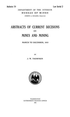 Abstracts of Current Decisions on Mines and Mining: March to December, 1913