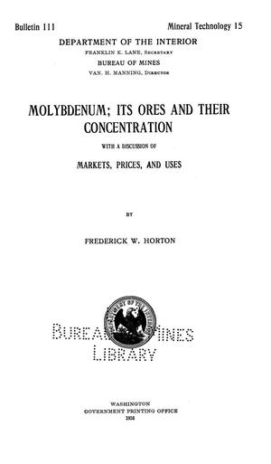 Molybdenum; Its Ores and their Concentration with a Discussion of Markets, Prices, and Uses