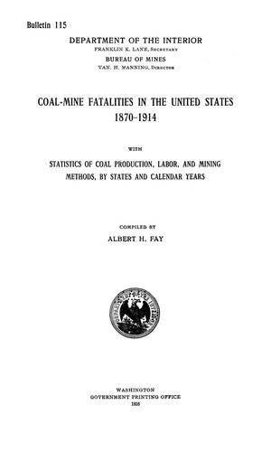 Primary view of object titled 'Coal-Mine Fatalities in the United States, 1870-1914: with Statistics of Coal Production, Labor, and Mining Methods, by States and Calendar Years'.