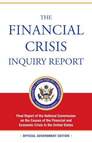 Primary view of object titled 'The Financial Crisis Inquiry Report: Final Report of the National Commission on the Causes of the Financial and Economic Crisis in the United States'.