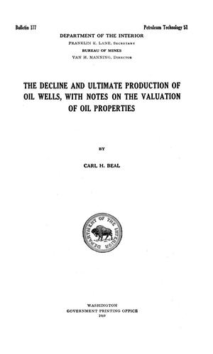Primary view of object titled 'The Decline and Ultimate Production of Oil Wells, with Notes on the Valuation of Oil Properties'.