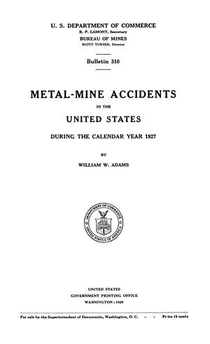 Primary view of object titled 'Metal-Mine Accidents in the United States During the Calendar Year 1927'.