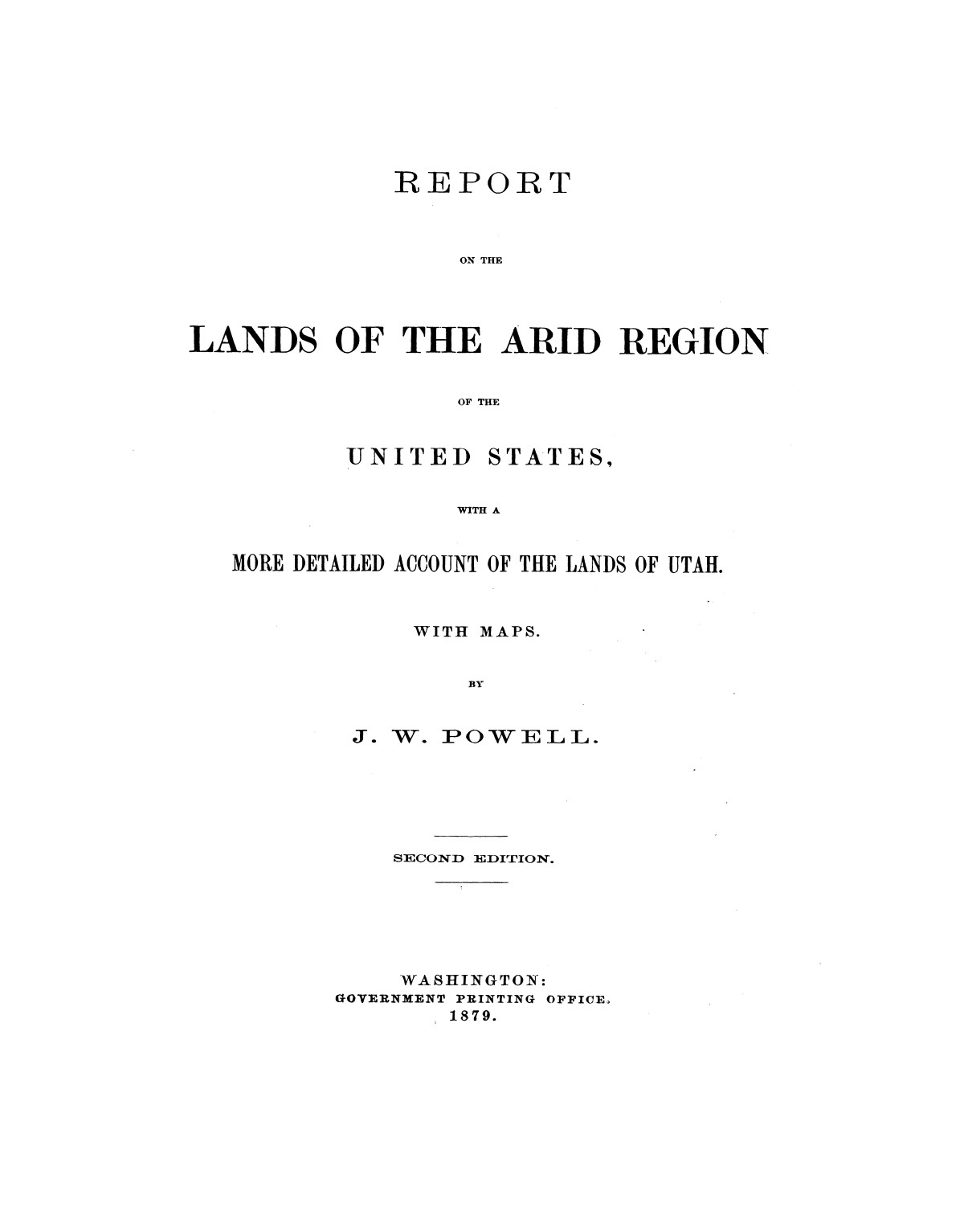 Report on the Lands of the Arid Region of the United States, with a More Detailed Account of the Lands of Utah. With Maps.                                                                                                      I