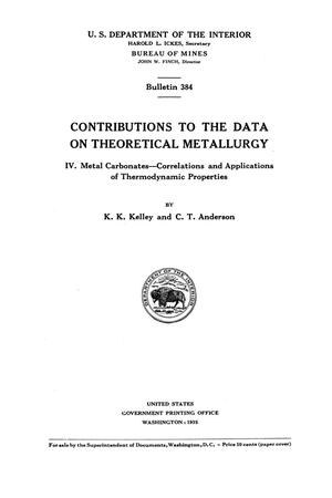 Primary view of object titled 'Contributions to the Data on Theoretical Metallurgy: [Part] 4. Metal Carbonates--Correlations ans Applications of Thermodynamic Properties'.