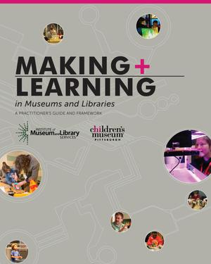 Making+ Learning in Museums and Libraries A Practitionaer's Guide and Framework