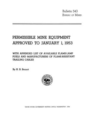 Primary view of object titled 'Permissible Mine Equipment Approved to January 1, 1953: With Appended List of Available Flame-Lamp Fuels and Manufacturers of Flame-Resistant Trailing Cables'.