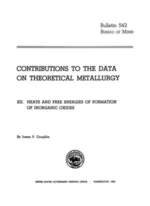 Primary view of object titled 'Contributions to the Data on Theoretical Metallurgy: [Part] 12. Heats and Free Energies of Formation of Inorganic Oxides'.