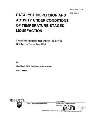 Catalyst dispersion and activity under conditions of temperature-staged liquefaction. Technical progress report, October--December 1991