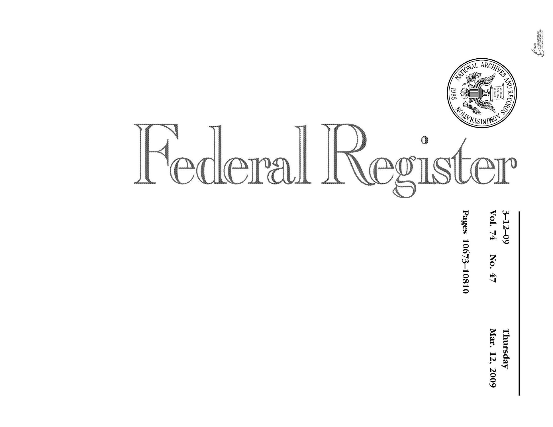 Federal Register, Volume 74, Number 47, March 12, 2009, Pages 10673-10810                                                                                                      Title Page