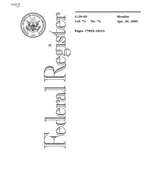 Primary view of object titled 'Federal Register, Volume 74, Number 74, April 20, 2009, Pages 17899-18114'.