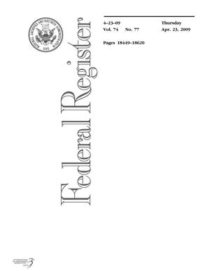 Primary view of object titled 'Federal Register, Volume 74, Number 77, April 23, 2009, Pages 18449-18620'.