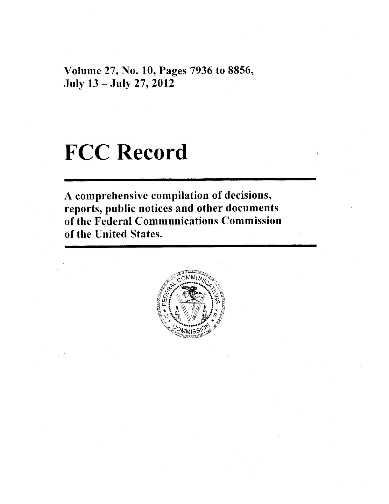 FCC Record, Volume 27, No. 10, Pages 7936 to [8849], July 13 - July 27, 2012                                                                                                      Title Page