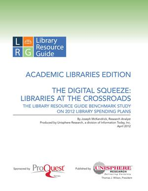Primary view of object titled 'The Digital Squeeze: Libraries at the Crossroads:  the Library Resource Guide Benchmark Study on 2012 Library Spending Plans'.
