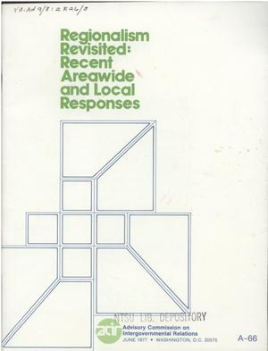 Primary view of object titled 'Regionalism revisited : recent areawide and local responses : a brief update of the Commission's series of reports on substate regionalism and the Federal system, published 1973-74'.