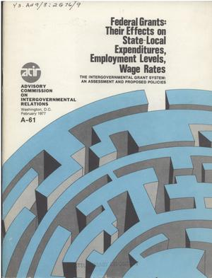 Primary view of object titled 'Federal grants, their effects on State-local expenditures, employment levels, wage rates : the intergovernmental grant system, as assessment and proposed policies'.