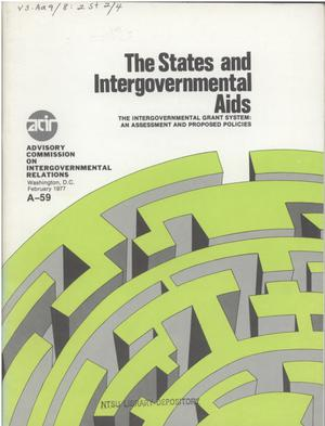 Primary view of object titled 'The states and intergovernmental aids : the intergovernmental grant system ; an assessment and proposed policies'.