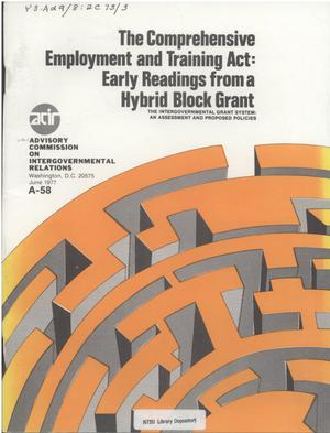 Primary view of object titled 'The Comprehensive employment and training act : early readings from a hybrid block grant : the intergovernmental grant system, an assessment and proposed policies'.