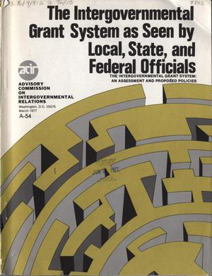 Primary view of object titled 'The intergovernmental grant system as seen by local, State, and Federal officials :'.