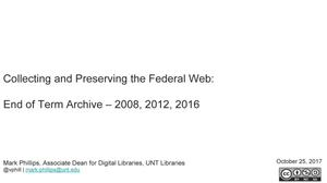 Primary view of object titled 'Collecting and Preserving the Federal Web: End of Term Archive – 2008, 2012, 2016'.