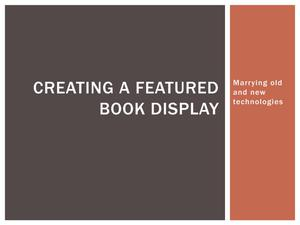 Creating A Featured Book Display: Marrying old and new technologies