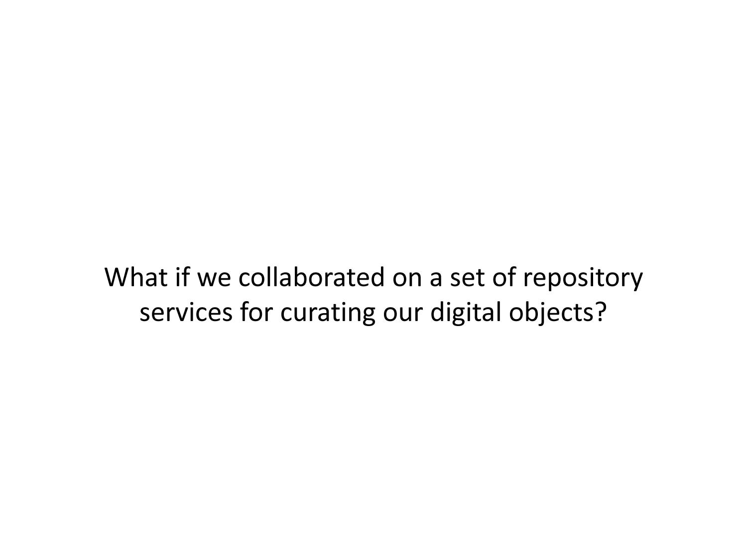 Collaborative Digital Repository Opportunities                                                                                                      [Sequence #]: 35 of 45