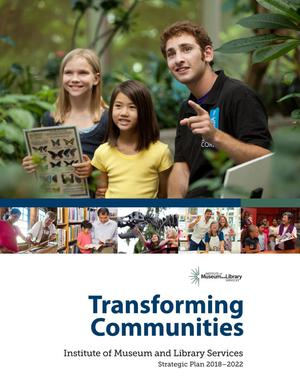 Primary view of object titled 'Transforming Communities: IMLS Strategic Plan, 2018 - 2022'.