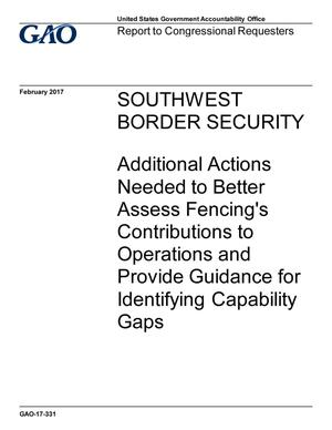 Primary view of object titled 'Southwest Border Security:  Additional Actions Needed to Better Assess Fencing's Contributions to Operations and Provide Guidance for Identifying Capability Gaps'.