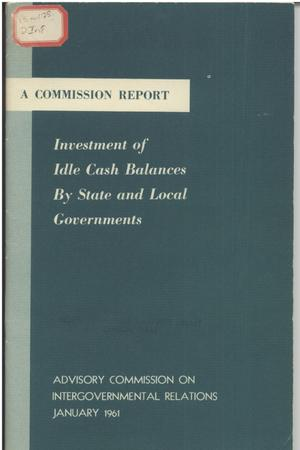 Primary view of object titled 'Investment of idle cash balances by State and local governments; a Commission report.'.