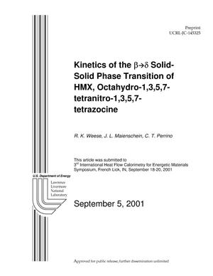 Primary view of Kinetics of the {beta} {yields} {delta} Solid-Solid Transition of HMX, Octahydro-1,3,5,7-Tetranitro-1,3,5,7-Tetrazocine