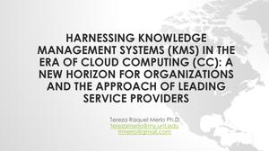 Harnessing Knowledge Management Sharing (Kms) in the Era of Cloud Computing (CC): A New Horizon for Organizations and the Analysis of Some Case Studies