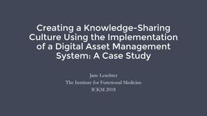 Creating a Knowledge-Sharing Culture Using the Implementation of a Digital Asset Management System: A Case Study