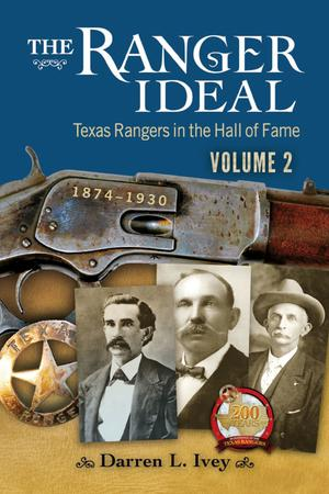 Primary view of object titled 'The Ranger Ideal Volume 2: Texas Rangers in the Hall of Fame, 1874-1930'.