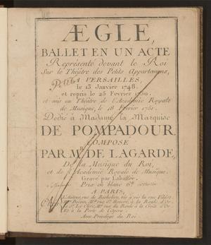 Primary view of Æglé: ballet en un acte représenté devant le roi sur le Théâtre des petits appartemens, a Versailles, le 13 janvier 1748, et repris le 25 fevrier 1750, et mis au Théâtre de l'Académie royale de musique, le 18 fevrier 1751