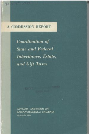 Primary view of object titled 'Coordination of State and Federal inheritance, estate, and gift taxes'.