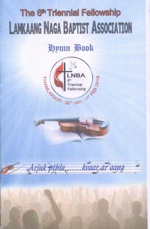 Primary view of object titled 'The 6th Triennial Fellowship, Lamkaang Naga Baptist Association: Hymn Book'.