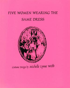Primary view of object titled 'Five Women Wearing the Same Dress: Costume Design by Michelle Lynne Webb'.