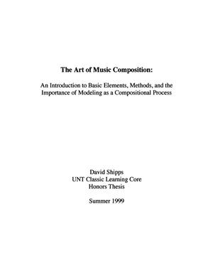 Primary view of object titled 'The Art of Music Composition: An Introduction to Basic Elements, Methods, and the Importance of Modeling as a Compositional Process'.