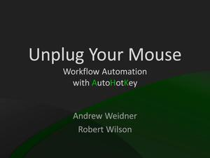 Primary view of object titled 'Unplug Your Mouse: Workflow Automation with AutoHotkey'.