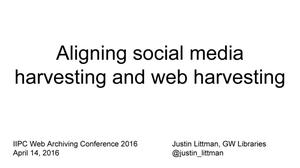 Primary view of Aligning Social Media Harvesting and Web Harvesting