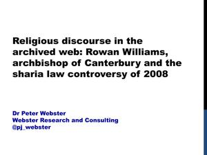 Primary view of Religious Discourse in the Archived Web: Rowan Williams, Archbishop of Canterbury and the Sharia Law Controversy of 2008