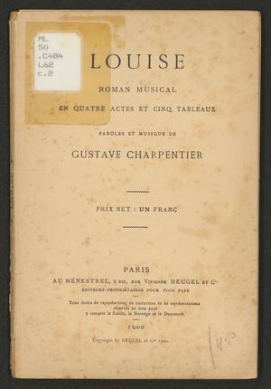 Primary view of Louise; roman musical en quatre actes et cinq tableaux, Paroles et musique de Gustave Charpentier