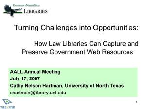 Primary view of object titled 'Turning Challenges into Opportunities: How Law Libraries Can Capture and Preserve Government Web Resources'.