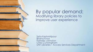 Primary view of object titled 'By Popular Demand: Modifying Library Policies to Improve User Experience'.