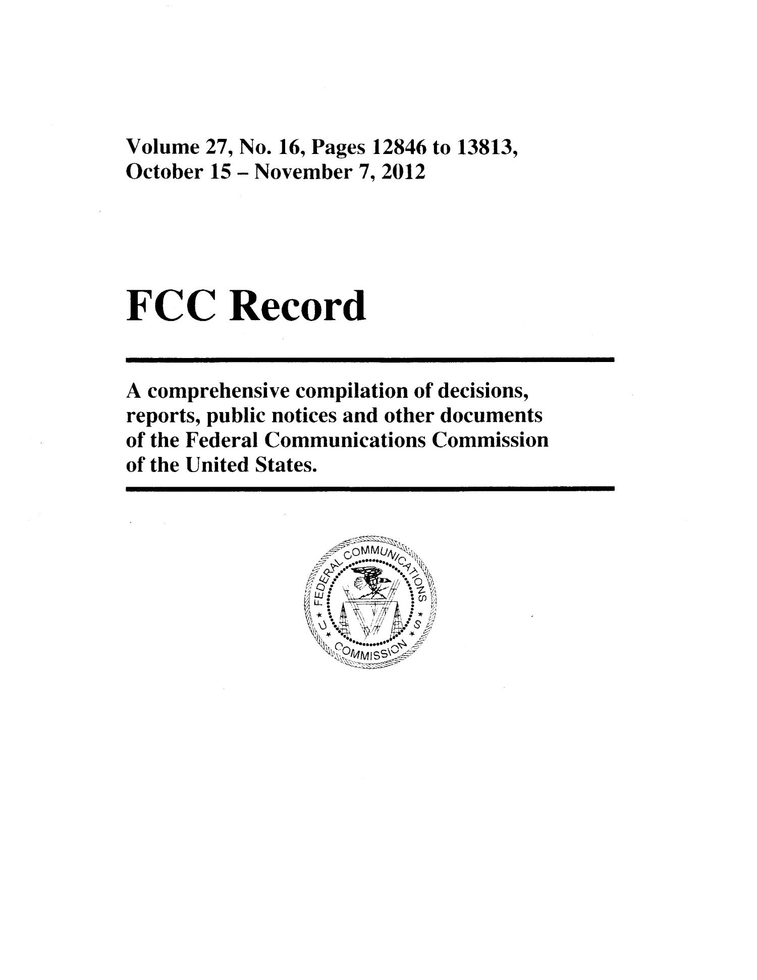 FCC Record, Volume 27, No. 16, Pages 12846 to 13813, October 15 - November 7, 2012                                                                                                      Title Page