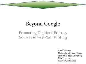 Primary view of object titled 'Beyond Google: Promoting Digitized Primary Sources in First-Year Writing'.