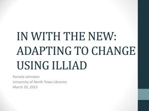Primary view of object titled 'In With The New: Adapting To Change Using ILLiad'.
