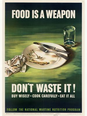 Primary view of object titled 'Food is a weapon : don't waste it! : buy wisely -- cook carefully -- eat it all : follow the National Wartime Nutrition Program.'.