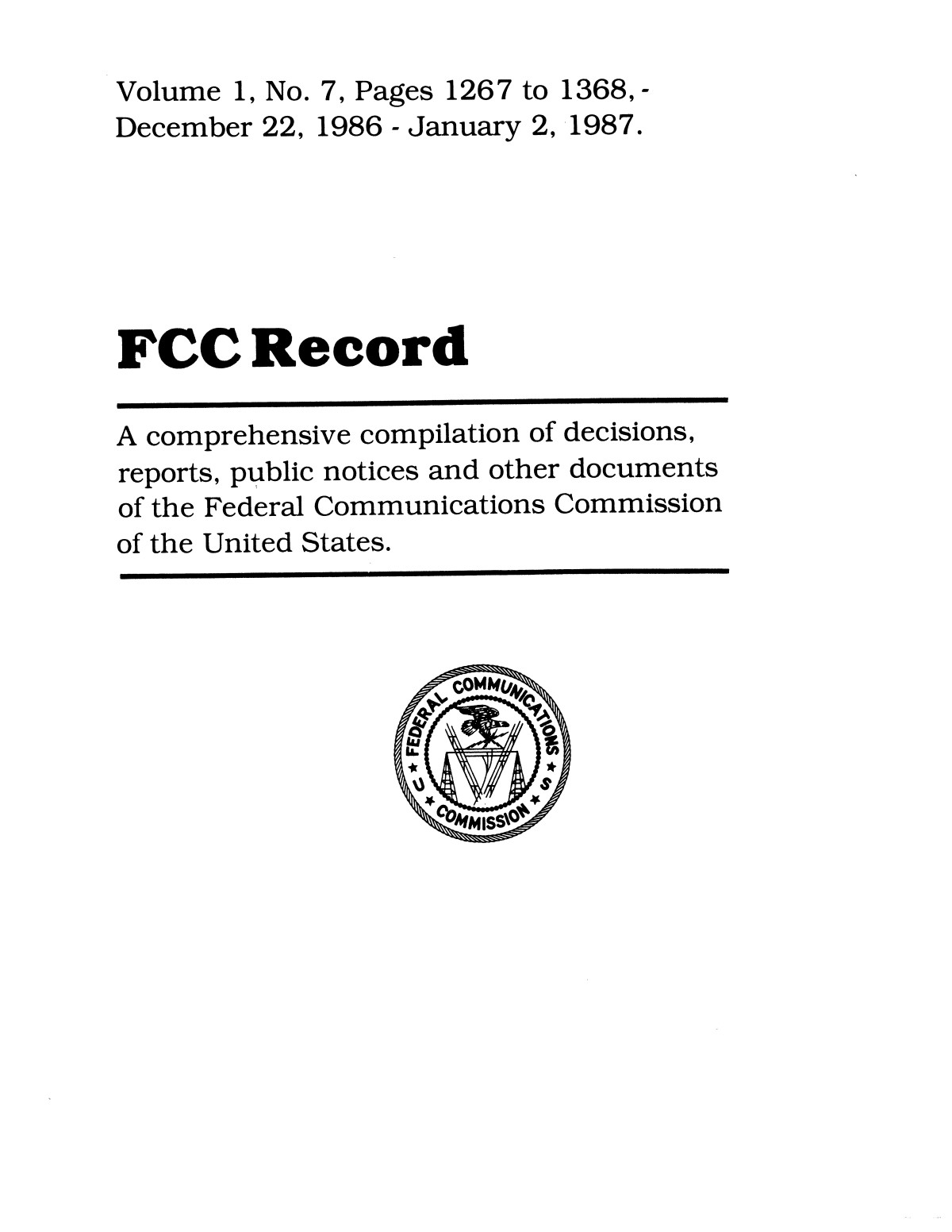 FCC Record, Volume 1, No. 7, Pages 1267 to 1368, December 22, 1986 - January 2, 1987                                                                                                      Front Cover