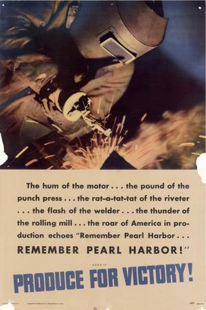 """The hum of the motor -- the pound of the punch press -- the rat-a-tat-tat of the riveter -- the flash of the welder -- the thunder of the rolling mill -- the roar of America in production echoes ""remember Pearl Harbor-- remember Pearl Harbor!"" : produce for victory!"